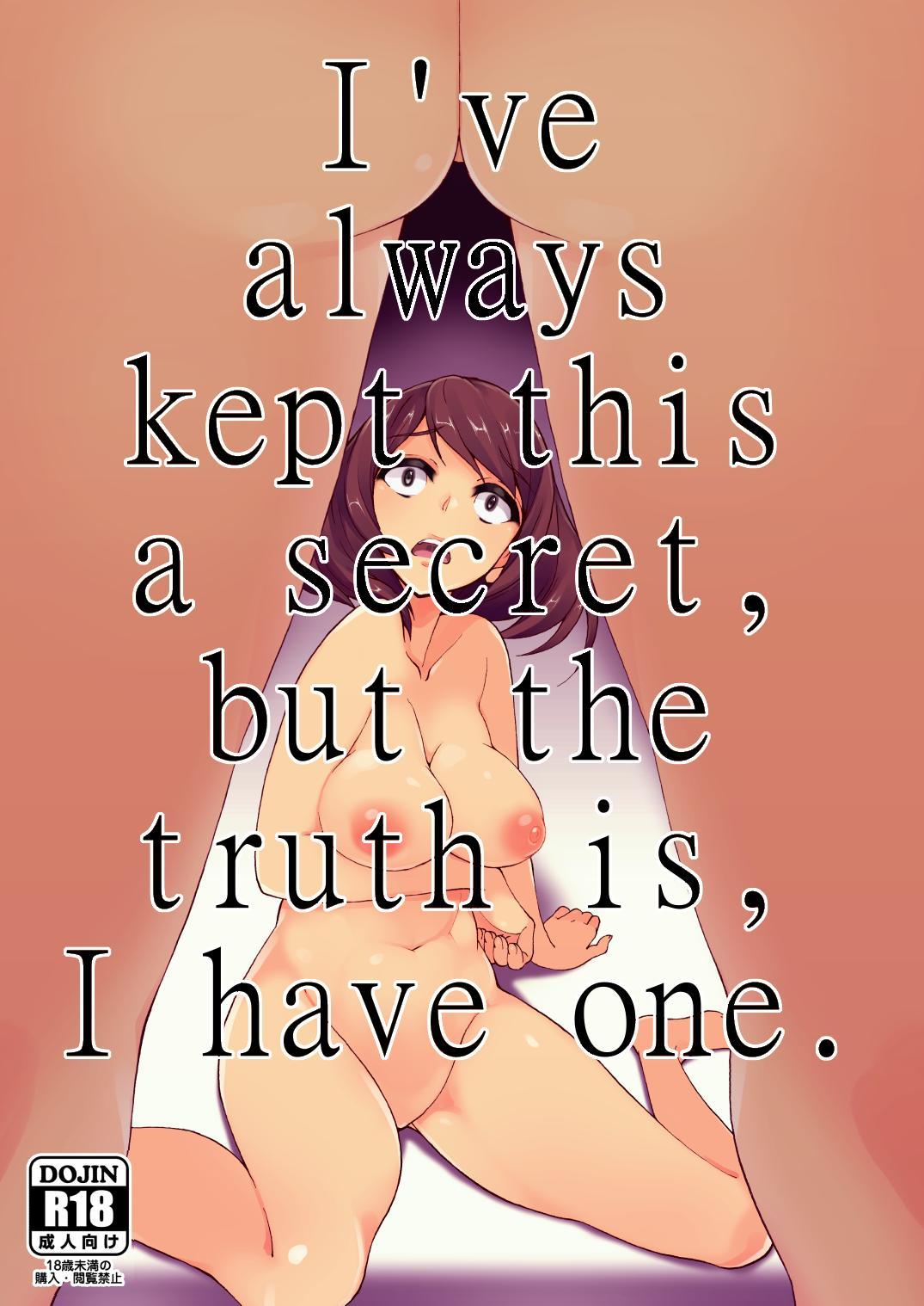 Zutto Naisho ni Shiteta kedo, Jitsu wa Watashi, Haeteru no.   I've always kept this a secret, but the truth is, I have one 0